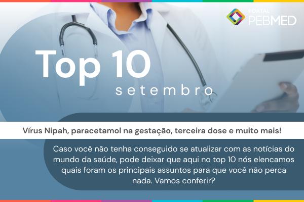 Vírus Nipah, paracetamol na gestação, terceira dose da vacina contra Covid-19 e mnemônicos para o plantão foram os destaques de setembro.